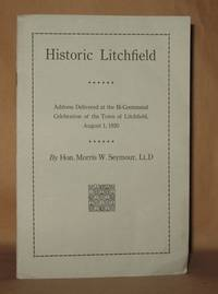 HISTORIC LITCHFIELD Address Delivered at the Bi-Centennial Celebratio of the Town of Litchfield Aigust 1, 1920
