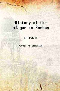 History of the plague in Bombay 1896-1897 [Hardcover] by B.F Patell - Hardcover - 2015 - from Gyan Books (SKU: 1111000779950)