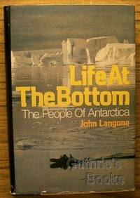 Life at the Bottom: The People of Antarctica by Langone, John by Langone, John