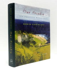 Our Arcadia [An American Watercolor]: A Novel