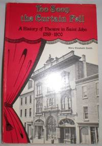 image of Too Soon the Curtain Fell; A History of Theatre in Saint John 1789-1900