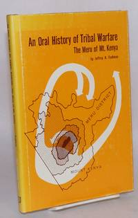 An oral history of tribal warfare: the Meru of Mt. Kenya by Fadiman, Jeffrey A - 1982