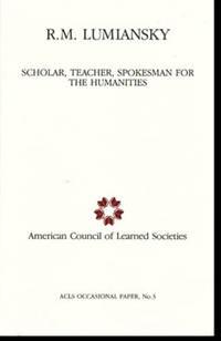 R.M. Lumiansky: Scholar, Teacher, Spokesman for the Humanities by  Charles (editor) Blitzer - 1987 - from Diatrope Books (SKU: 13152)