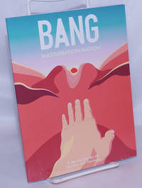 image of Bang: Masturbation Nation; A Sex-Ed Zine for all Genders and Genitalia