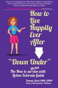 """How to Live Happily Ever After """"Down Under"""": The How To Thrive With Lichen Sclerosis Guide"""