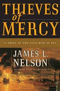 Thieves of Mercy by James L Nelson - First - 2005 - from DASHbooks (SKU: DASHbooks464)