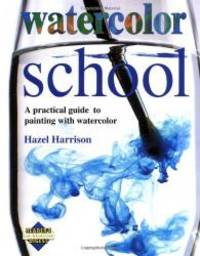 image of Watercolor School: A Practical Guide to Painting With Watercolor