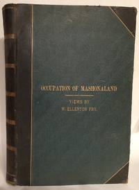 Occupation of Mashonaland. Views by W. Ellerton Fry.