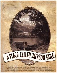 A Place Called Jackson Hole: The Historic Resource Study of Grand Teton National Park