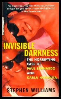 image of INVISIBLE DARKNESS - The Horrifying Case of Paul Bernardo and Karla Homolka
