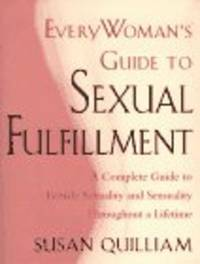 Everywoman's Guide to Sexual Fulfillment: An Illustrated Lifetime Guide to Your Sexuality and...