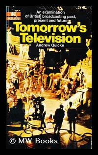 Tomorrow's television : an examination of British broadcasting, past, present and future / [by]...