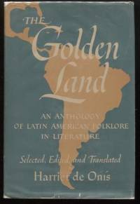 The Golden Land  ;  An  Anthology of Latin American Folklore in Literature  An  Anthology of Latin American Folklore in Literature