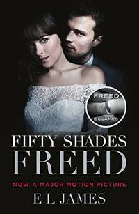 Fifty Shades Freed: The #1 Sunday Times bestseller by James E L