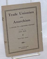 Trade unionism and anarchism. A letter to a brother unionist