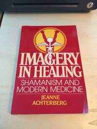 image of Imagery in Healing: Shamanism and Modern Medicine