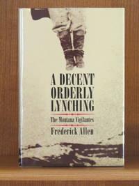 A Decent Orderly Lynching: The Montana Vigilantes