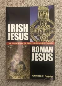 Irish Jesus, Roman Jesus The Formation of Early Irish Christianity