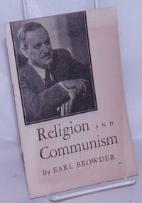 image of Religion and Communism: [T]he text of the address of Earl Browder, General Secretary of the Communist Party, U.S.A., delivered at the regular morning service of the Community Church in Boston on March 5, 1939