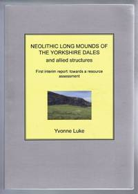 Neolithic Long Mounds of the Yorkshire Dales and allied structures. First interim report: towards a resource assessment