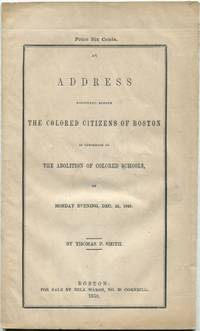 An Address Delivered Before The Colored Citizens of Boston in Opposition to the Abolition of Colored Schools, on Monday Evening, Dec. 24, 1849