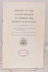 image of Report of the Allied Mission to Observe the Greek Elections Including I. Main findings of the planning and sampling staff II. Statement on the method used III. Description of the sample surveys