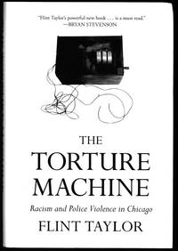 The Torture Machine: Racism and Police Violence in Chicago by  Flint Taylor - First Edition - 2019 - from Retrograde Media (SKU: RM6340)
