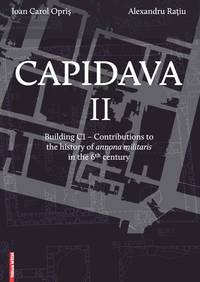 image of CAPIDAVA II. BUILDING C1 - CONTRIBUTIONS TO THE HISTORY OF ANNONA MILITARIS IN THE 6th CENTURY