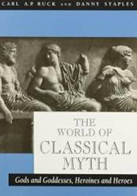 The World of Classical Myth: Gods and Goddesses, Heroines and Heroes by Carl A. P. Ruck - Paperback - 2001-09-03 - from Books Express and Biblio.co.uk