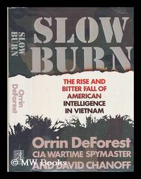 Slow Burn : the Rise and Bitter Fall of American Intelligence in Vietnam by  Orrin Deforest - First Edition - 1990 - from MW Books Ltd. (SKU: 72764)