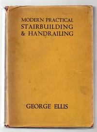 Modern Practical Stairbuilding and Handrailing by George Ellis - First Edition - 1932 - from Mollie's Loft Books. and Biblio.com