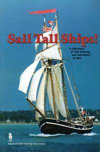 Sail Tall Ships! a Directory of Sail Training and Adventure at Sea 13th Edition