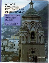 Art and Patronage in the Medieval Mediterranean : Merchant Culture in the Region of Amalfi