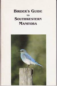 Birder's Guide to Southwestern Manitoba by  Calvin W. & Jean I. Horton &mamie; W. McCowan & Barbara G. Robinson & Norman G. Short Cuthbert - Paperback - 1st Printing - 1990 - from John Thompson (SKU: 5406)