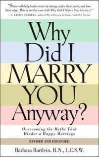 Why Did I Marry You Anyway? : Overcoming the Myths That Hinder a Happy Marriage