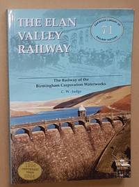 The Elan Valley Railway: the Railway of the Birmingham Corporation Waterworks (Oakwood Library of Railway History 71) by C W Judge - Paperback - 2004 - from Nigel Smith Books (SKU: 19080308-175)