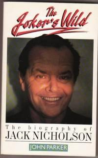 Joker Is Wild:  The Biography of Jack Nicholson by Parker, John - 1992