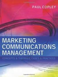 Marketing Communications Management: Concepts and Theories, Cases and Practices by Paul Copley - Paperback - 2004-12-06 - from Books Express and Biblio.com