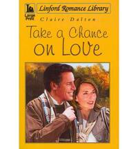 Take A Chance On Love (Linford Romance Library) by  Claire Dalton - Paperback - Large type edition - 2011 - from Bookbarn International and Biblio.com
