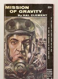 image of MISSION OF GRAVITY: A TENSE REPORT OF A TRIP FRAUGHT WITH EMOTION, DARING  AND SUSPENSE [GALAXY SCIENCE FICTION NOVEL NO. 3]