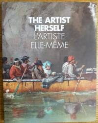 The Artist Herself: Self-Portraits by Canadian Historical Women Artists = L'Artiste Elle-Meme: autoportraits de femmes artistes au Canada