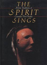 Spirit Sings, The - Artistic Traditions of Canada\'s First Peoples