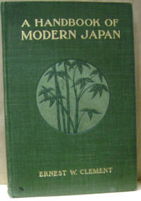 A Handbook of Modern Japan by  Ernest W Clement - First Edition - 1903 - from Old Saratoga Books and Biblio.co.uk