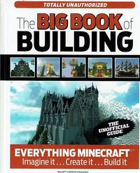 The Big Book Of Building: Everything Minecraft. Imagine It. Create It. Build It