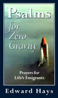 Psalms for Zero Gravity : Prayers for Life's Emigrants