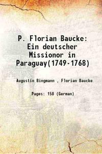 P. Florian Baucke: Ein deutscher Missionor in Paraguay(1749-1768) 1908