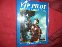 VIP Pilot. Inscribed by the author. World War II, Korea, Vietnam. An Autobiography of a Pilot:...