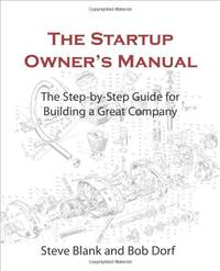 The Startup Owner's Manual: The Step-By-Step Guide for Building a Great Company: 1 (DIATEINO)