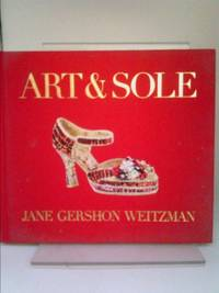 Art and Sole : A Spectacular Selection of More Than 150 Fantasy Art Shoes from the Stuart...