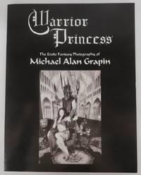 Warrior Princess: The Erotic Fantasy Photography of Michael Alan Grapin